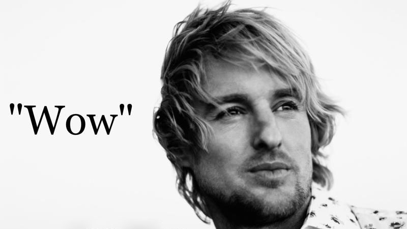 "Owen Wilson saying ""wow"""